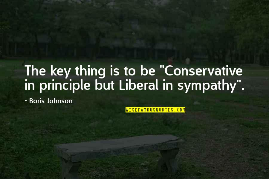 """Ergon Quotes By Boris Johnson: The key thing is to be """"Conservative in"""