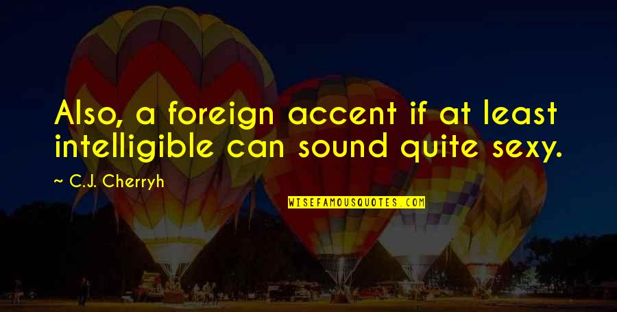 Ergon Quotes By C.J. Cherryh: Also, a foreign accent if at least intelligible