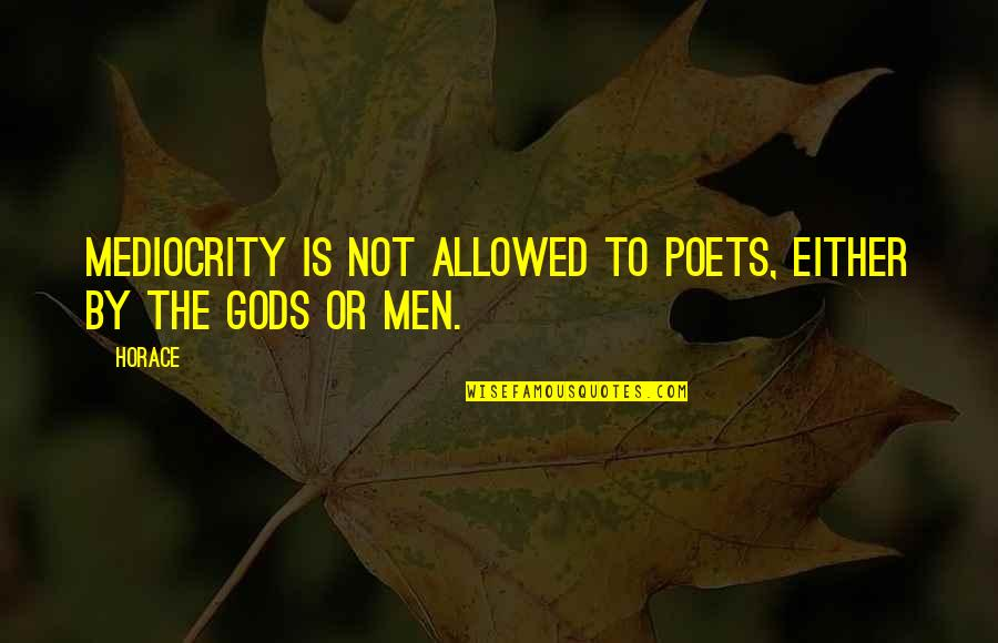 Ergon Quotes By Horace: Mediocrity is not allowed to poets, either by