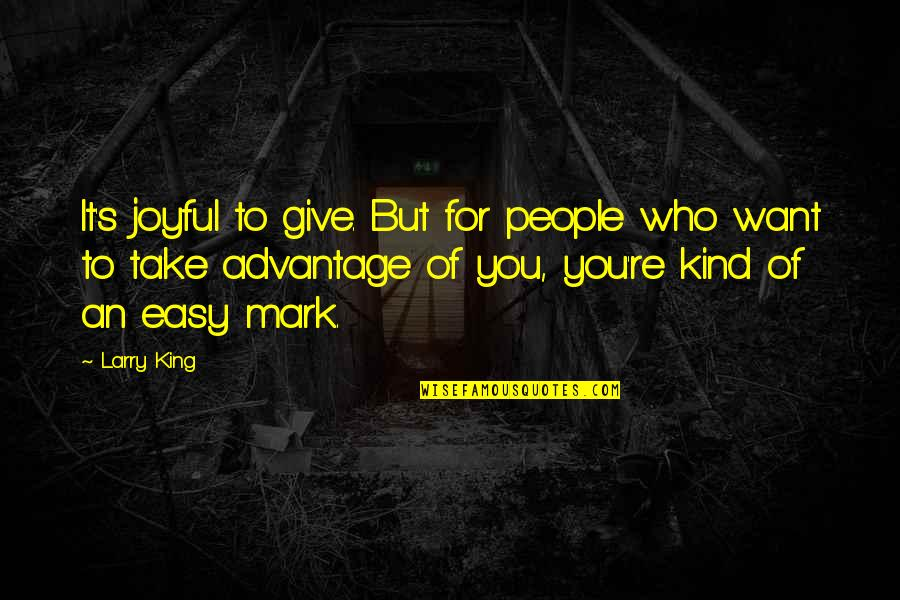 Ergon Quotes By Larry King: It's joyful to give. But for people who