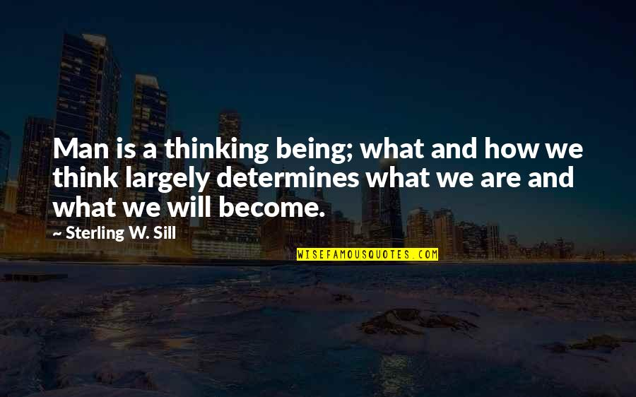 Ergon Quotes By Sterling W. Sill: Man is a thinking being; what and how