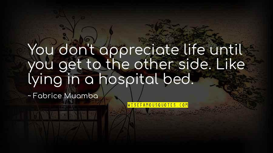 Eric Beal Quotes By Fabrice Muamba: You don't appreciate life until you get to