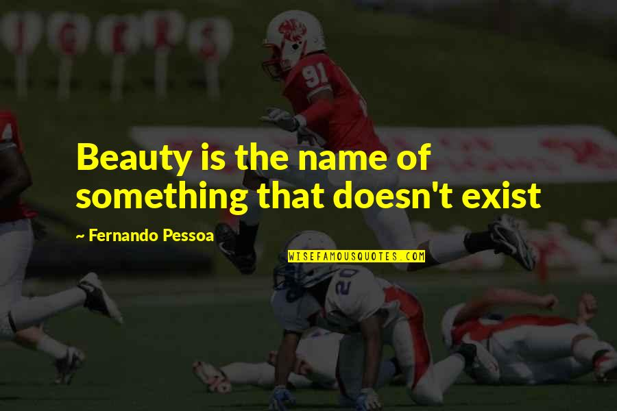 Eric Beal Quotes By Fernando Pessoa: Beauty is the name of something that doesn't