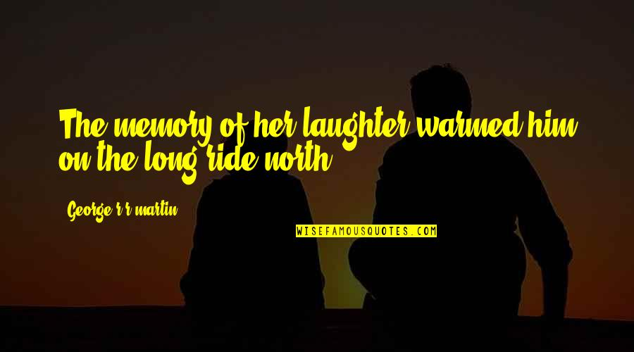 Eric Beal Quotes By George R R Martin: The memory of her laughter warmed him on
