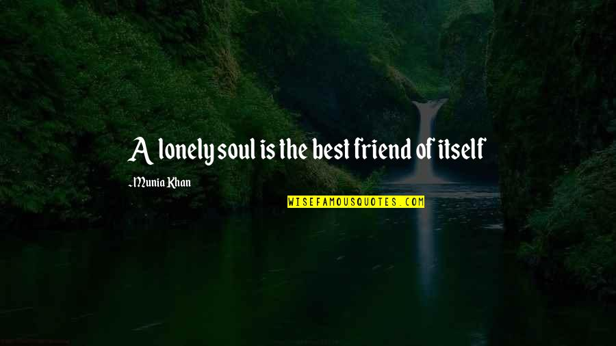 Eric Beal Quotes By Munia Khan: A lonely soul is the best friend of