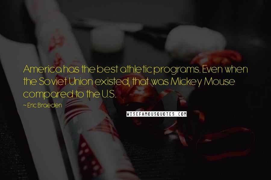 Eric Braeden quotes: America has the best athletic programs. Even when the Soviet Union existed, that was Mickey Mouse compared to the U.S.