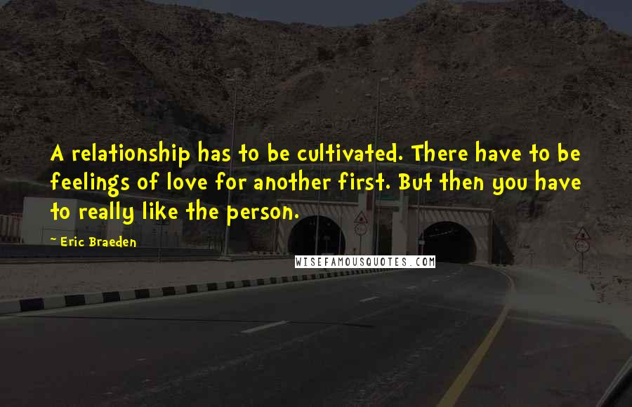Eric Braeden quotes: A relationship has to be cultivated. There have to be feelings of love for another first. But then you have to really like the person.