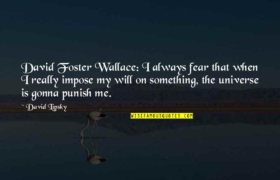 Eric Dolphy Quotes By David Lipsky: David Foster Wallace: I always fear that when