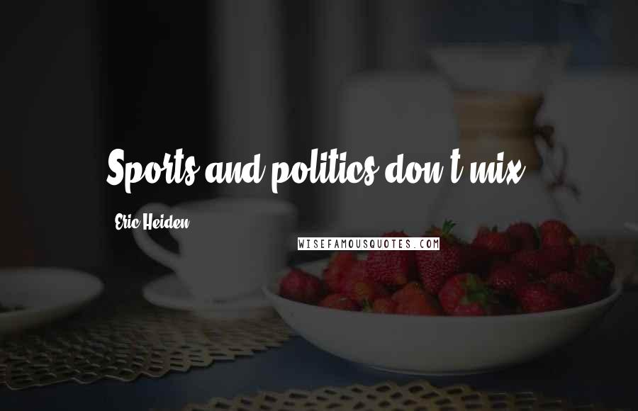 Eric Heiden quotes: Sports and politics don't mix.