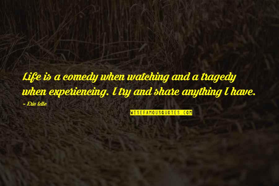 Eric Idle Quotes By Eric Idle: Life is a comedy when watching and a