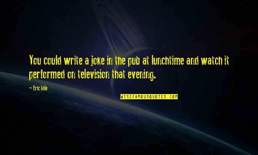 Eric Idle Quotes By Eric Idle: You could write a joke in the pub
