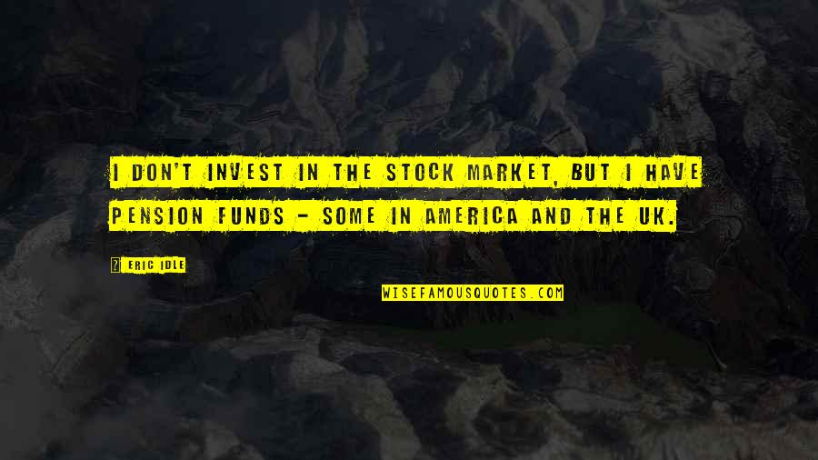 Eric Idle Quotes By Eric Idle: I don't invest in the stock market, but