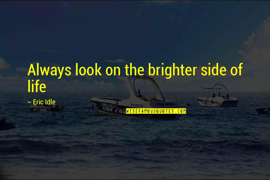 Eric Idle Quotes By Eric Idle: Always look on the brighter side of life