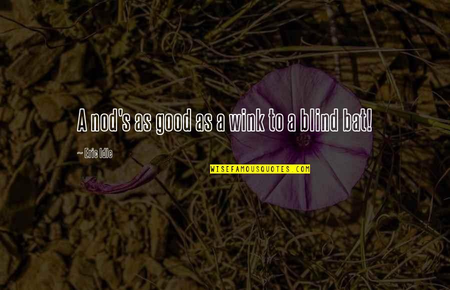Eric Idle Quotes By Eric Idle: A nod's as good as a wink to