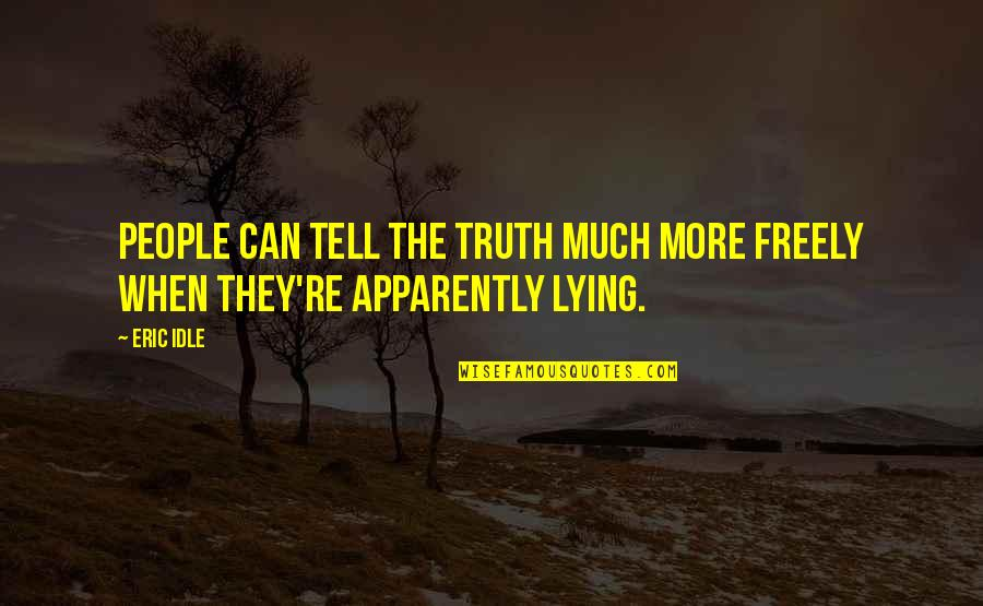 Eric Idle Quotes By Eric Idle: People can tell the truth much more freely