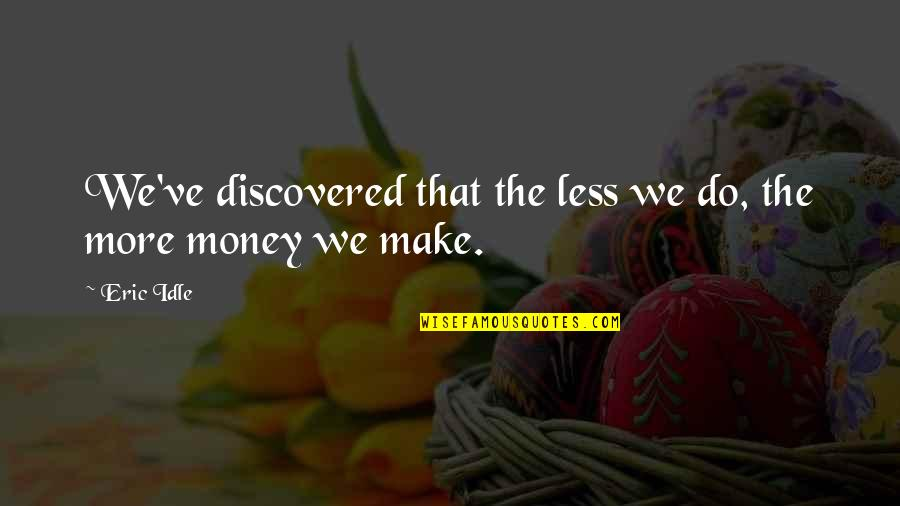 Eric Idle Quotes By Eric Idle: We've discovered that the less we do, the