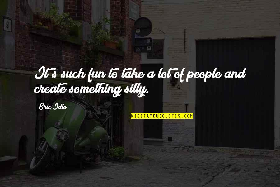 Eric Idle Quotes By Eric Idle: It's such fun to take a lot of
