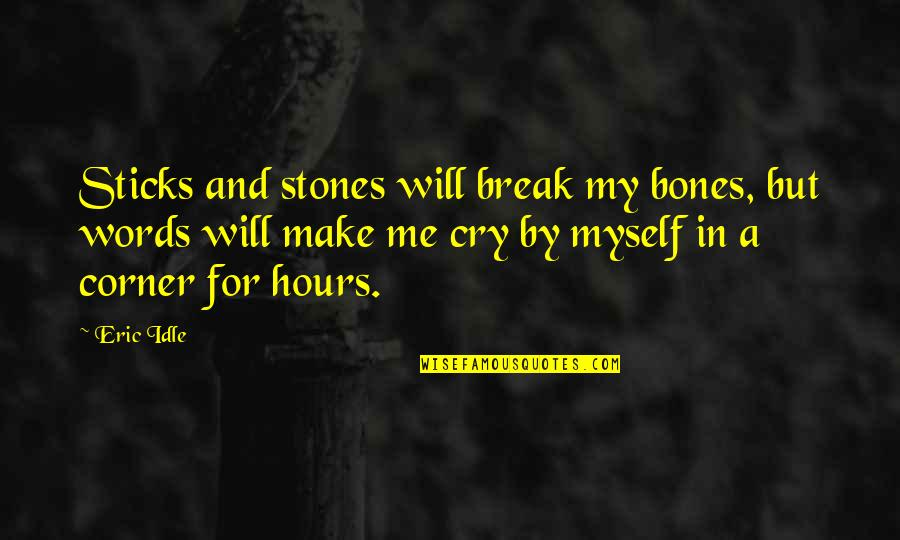 Eric Idle Quotes By Eric Idle: Sticks and stones will break my bones, but
