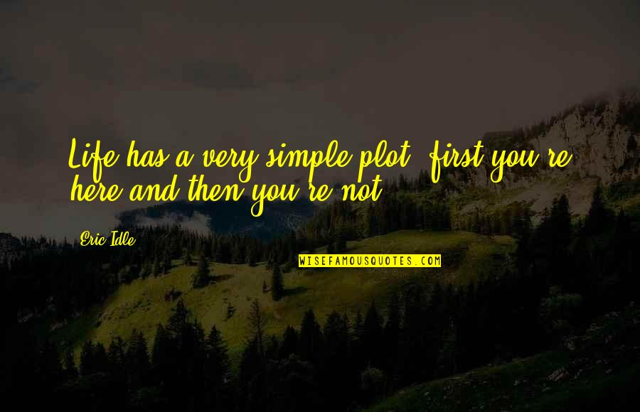 Eric Idle Quotes By Eric Idle: Life has a very simple plot: first you're