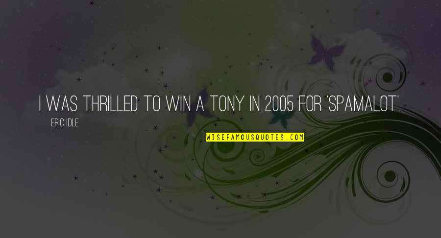 Eric Idle Quotes By Eric Idle: I was thrilled to win a Tony in