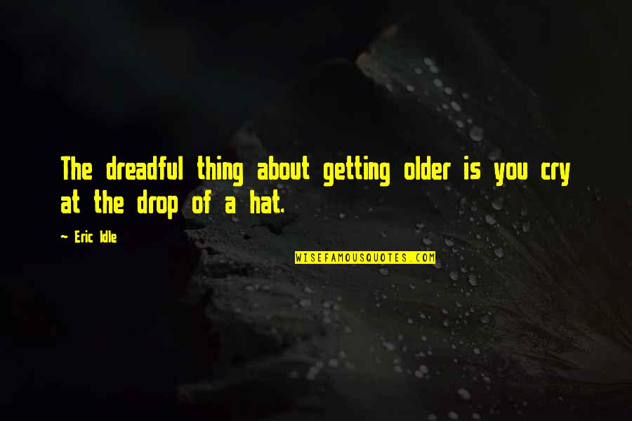 Eric Idle Quotes By Eric Idle: The dreadful thing about getting older is you
