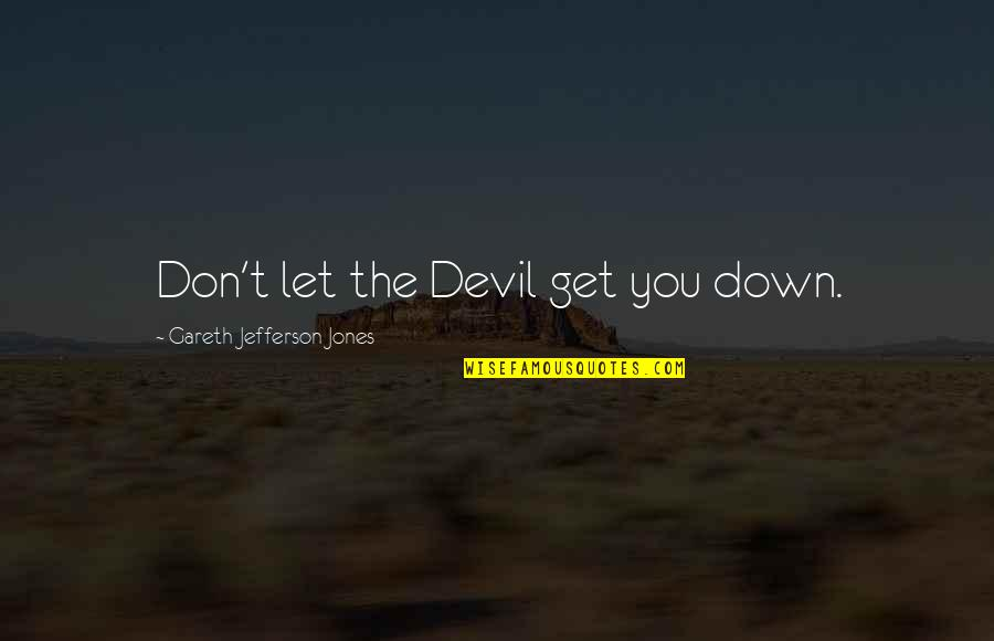 Eric Koston Quotes By Gareth Jefferson Jones: Don't let the Devil get you down.