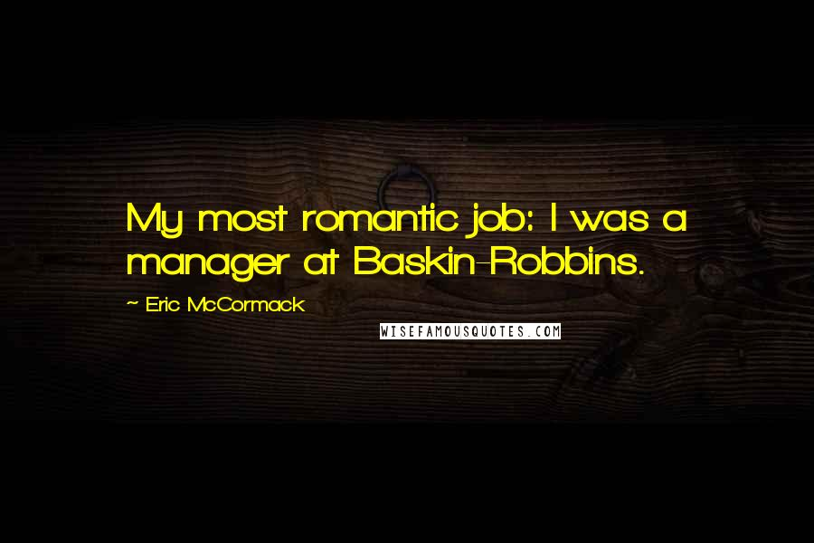 Eric McCormack quotes: My most romantic job: I was a manager at Baskin-Robbins.