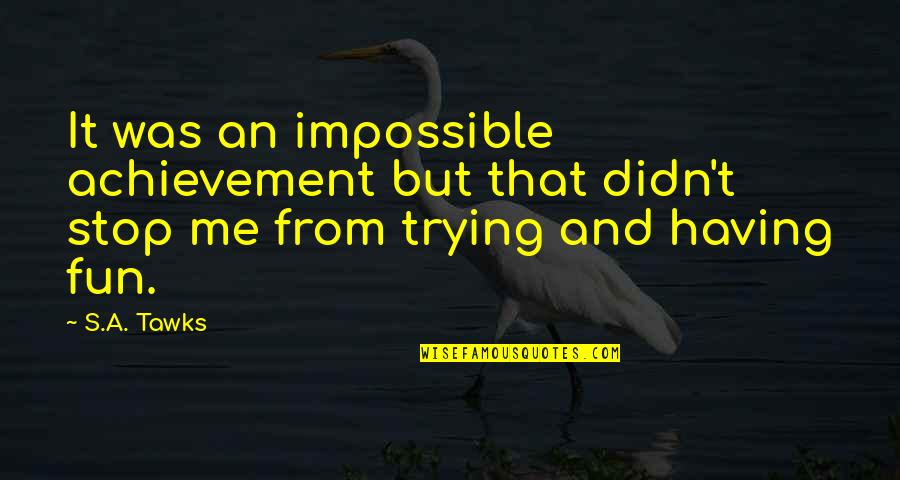 Eric Pollard Quotes By S.A. Tawks: It was an impossible achievement but that didn't
