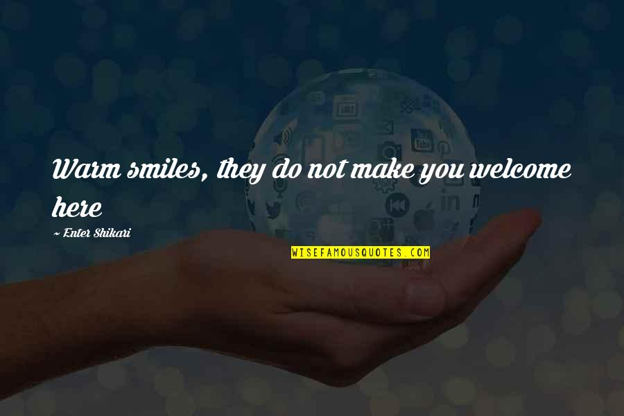 Erie's Quotes By Enter Shikari: Warm smiles, they do not make you welcome