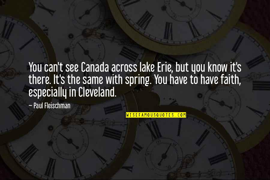 Erie's Quotes By Paul Fleischman: You can't see Canada across lake Erie, but