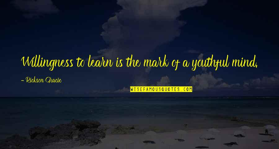 Erie's Quotes By Rickson Gracie: Willingness to learn is the mark of a