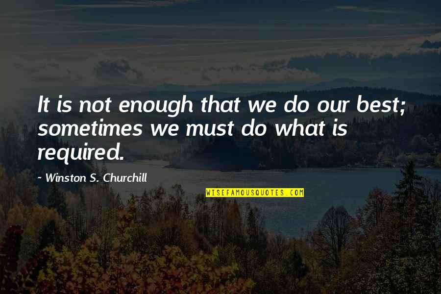 Erie's Quotes By Winston S. Churchill: It is not enough that we do our