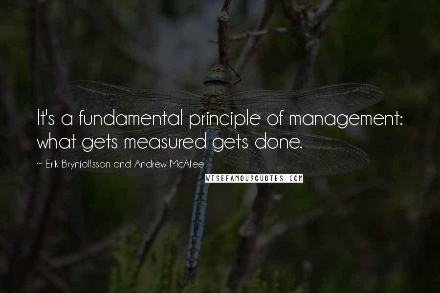 Erik Brynjolfsson And Andrew McAfee quotes: It's a fundamental principle of management: what gets measured gets done.