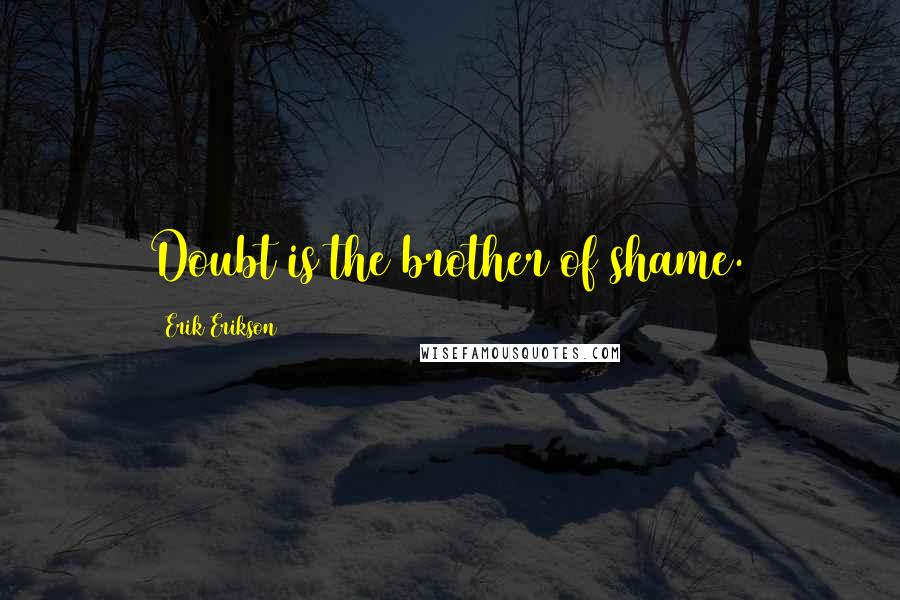 Erik Erikson quotes: Doubt is the brother of shame.