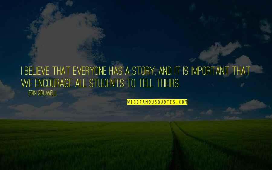 Erin Gruwell Quotes By Erin Gruwell: I believe that everyone has a story, and