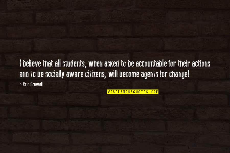 Erin Gruwell Quotes By Erin Gruwell: I believe that all students, when asked to