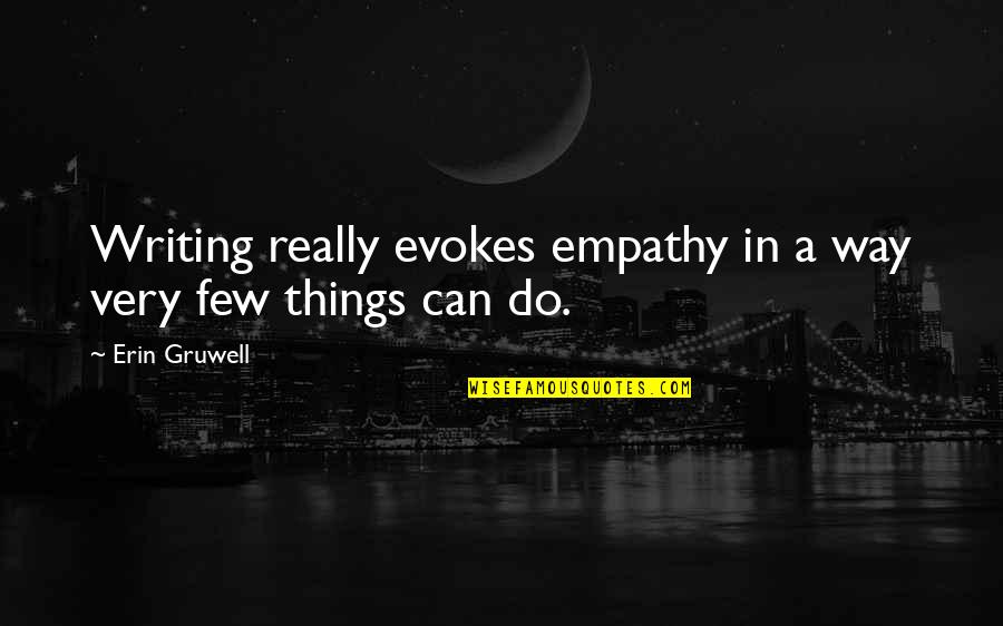 Erin Gruwell Quotes By Erin Gruwell: Writing really evokes empathy in a way very