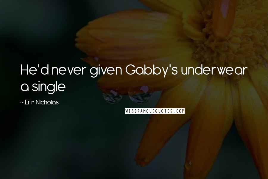 Erin Nicholas quotes: He'd never given Gabby's underwear a single