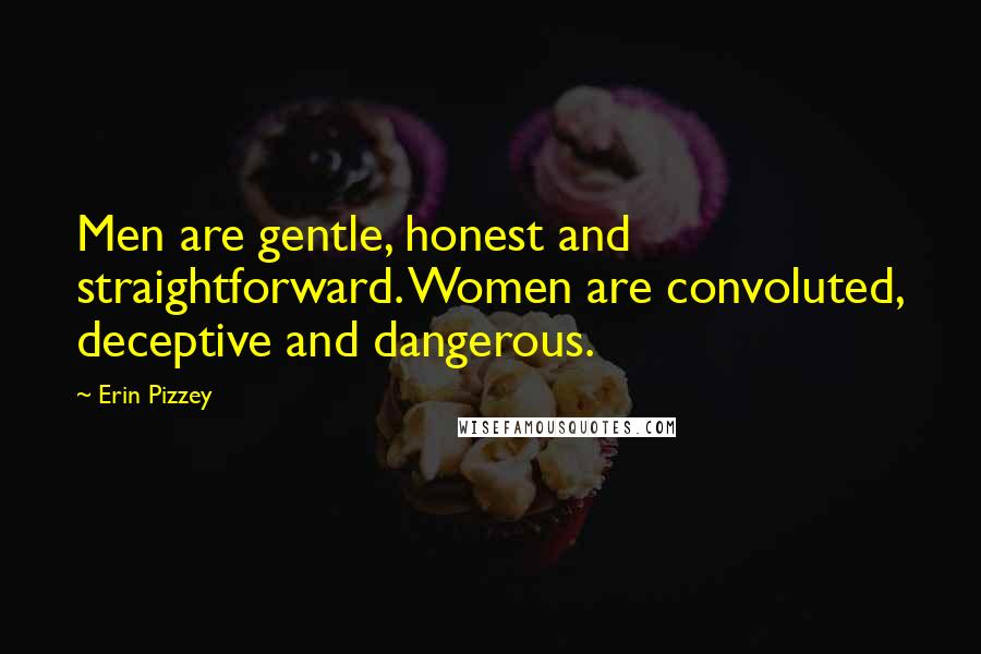 Erin Pizzey quotes: Men are gentle, honest and straightforward. Women are convoluted, deceptive and dangerous.
