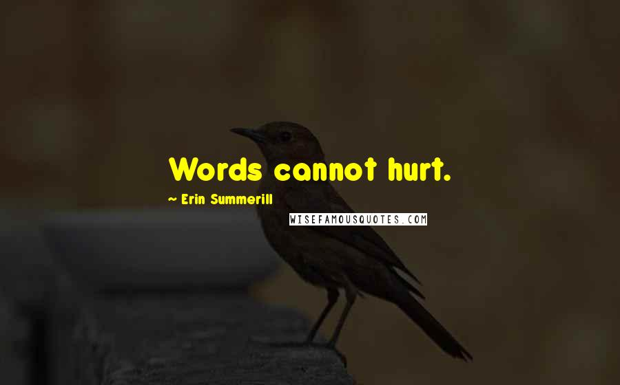 Erin Summerill quotes: Words cannot hurt.