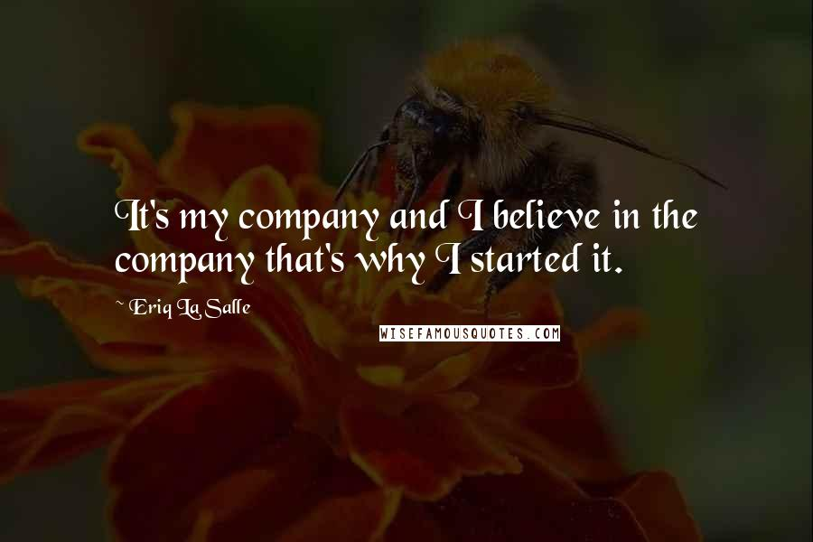 Eriq La Salle quotes: It's my company and I believe in the company that's why I started it.