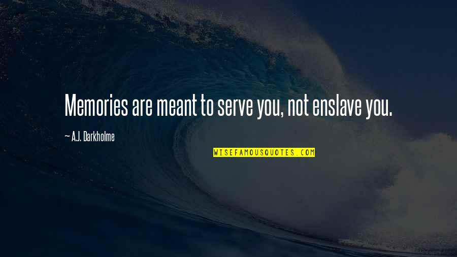 Erlang Quotes By A.J. Darkholme: Memories are meant to serve you, not enslave