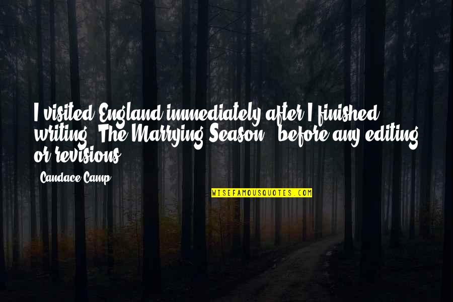 Erlang Quotes By Candace Camp: I visited England immediately after I finished writing