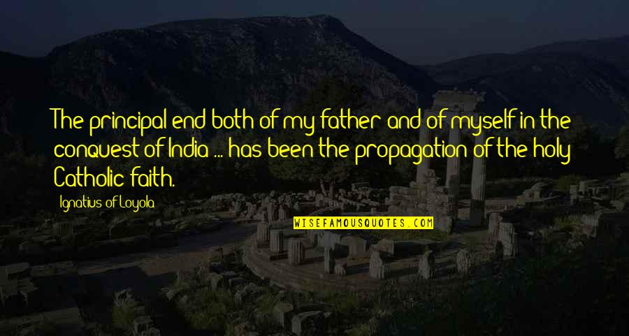 Erlang Quotes By Ignatius Of Loyola: The principal end both of my father and