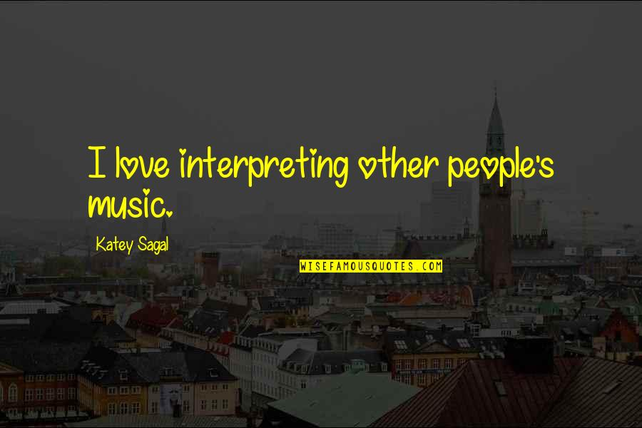 Erlang Quotes By Katey Sagal: I love interpreting other people's music.