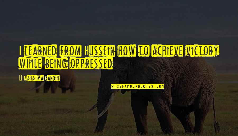 Erlang Quotes By Mahatma Gandhi: I learned from Hussein how to achieve victory
