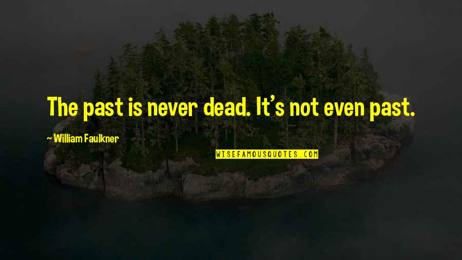 Erlang Quotes By William Faulkner: The past is never dead. It's not even