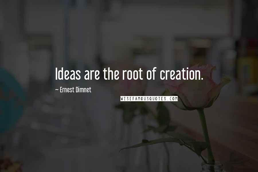 Ernest Dimnet quotes: Ideas are the root of creation.