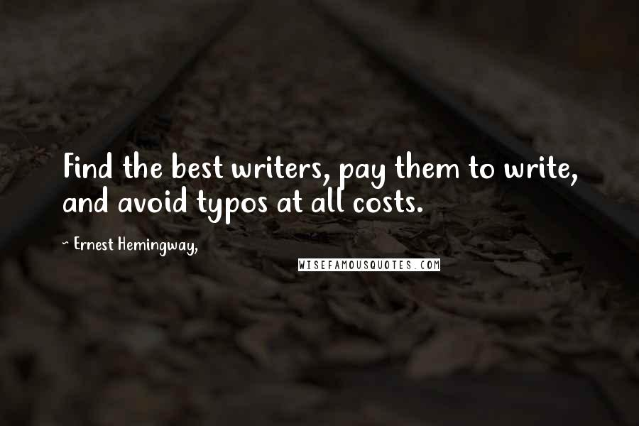 Ernest Hemingway, quotes: Find the best writers, pay them to write, and avoid typos at all costs.