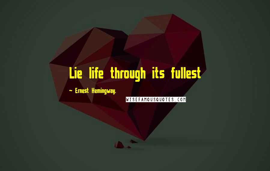 Ernest Hemingway, quotes: Lie life through its fullest